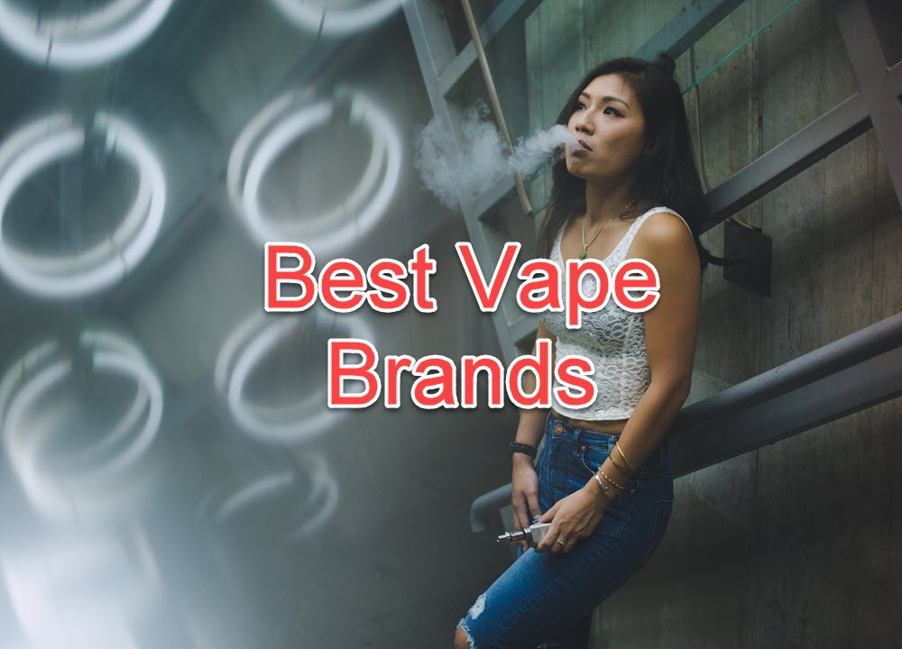 Best Vape Brands- Best Ejuice and Vape Device Brands