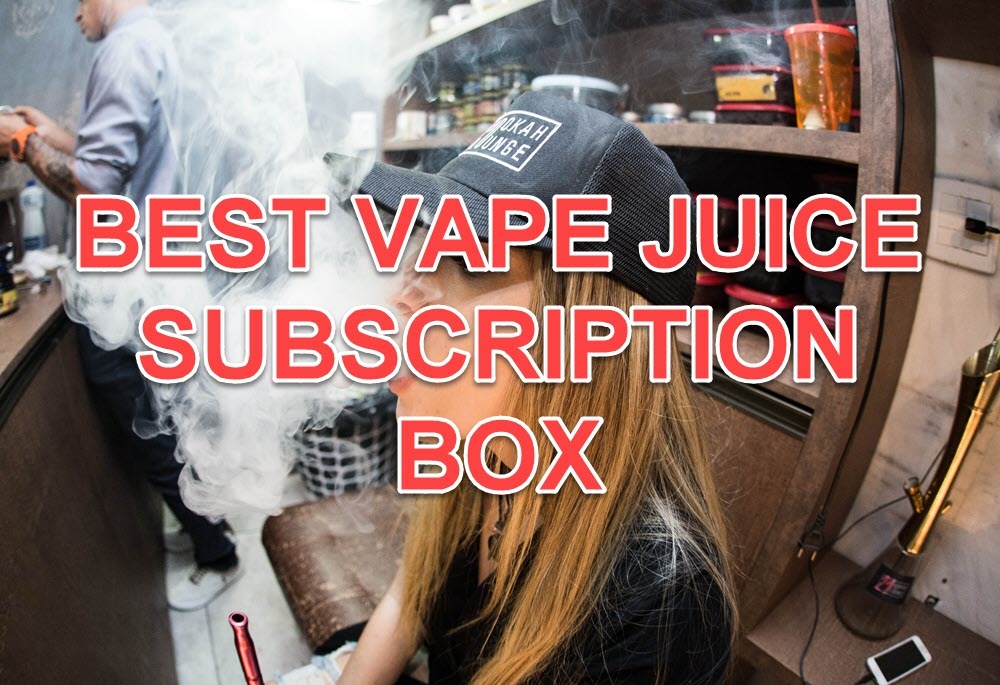 Best Vape Juice Box Subscription Service